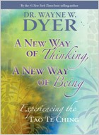 A New Way of Thinking, A New Way of Being by Dr. Wayne Dyer