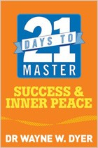 21 Days to Success and Inner Peace by Dr. Wayne Dyer