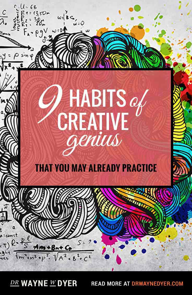 9 Habits of Creative Genius That You May Already Practice