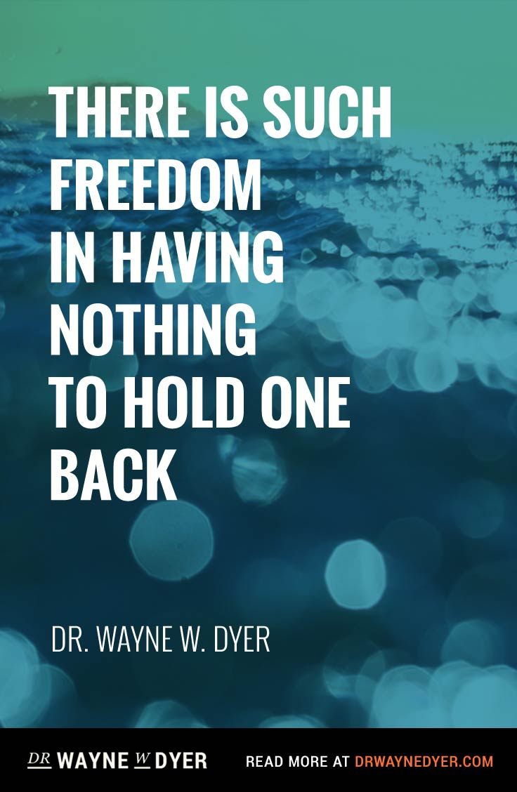 'There is Such Freedom in Having Nothing to Hold One Back' — Dr. Wayne Dyer #tao #lifepurpose #letgo #freedom #quotes #inspiration