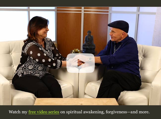 Watch my free video series on spiritual awakening, forgiveness, and more