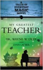 My Greatest Teacher by Dr. Wayne Dyer and Lynn Lauber