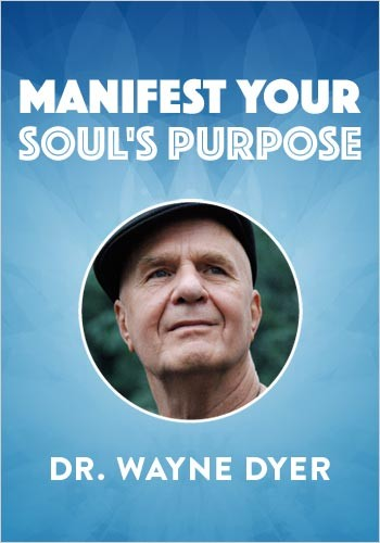 Manifest Your Soul's Purpose with Dr. Wayne Dyer