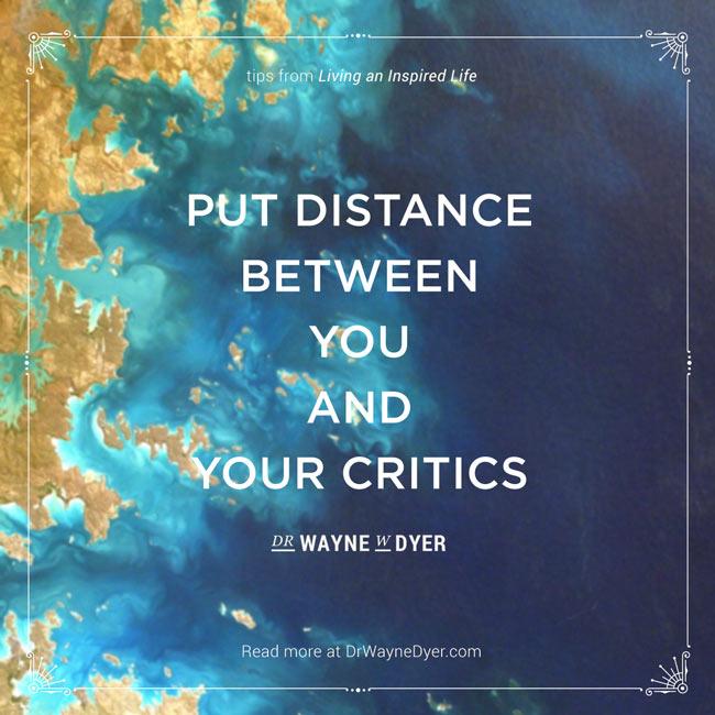 """Put distance between you and your critics"" — Dr. Wayne Dyer #simplicity #mindfulness #quotes #wayne #dyer #silence #critics"