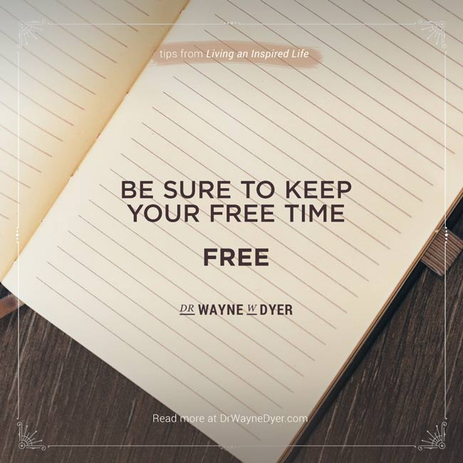 """""""Be sure to keep your free time free"""" — Dr. Wayne W. Dyer #free #time #simplicity #quotes"""