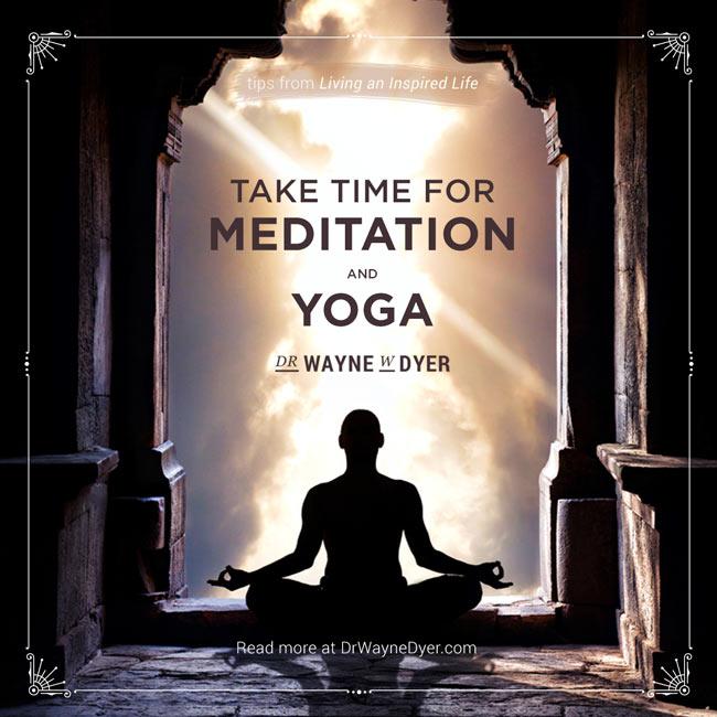 """Take time for meditation and yoga"" — Dr. Wayne W. Dyer #meditation #yoga #inspiration #mindfulness #quotes"