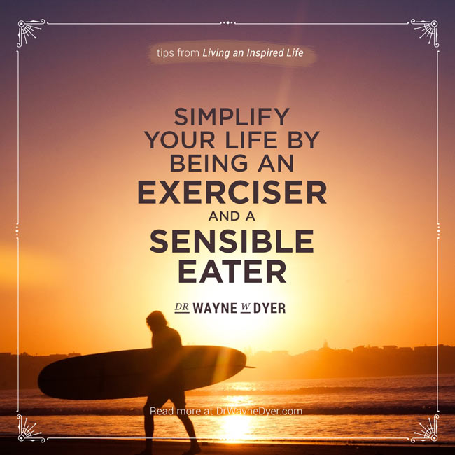 """""""Simplify your life by being an exerciser and a sensible eater"""" — Dr. Wayne W. Dyer #exercise #quotes #health #inspiration"""