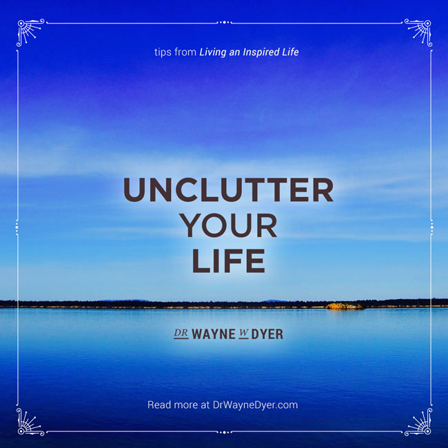 """""""Unclutter your life"""" — Dr. Wayne W. Dyer #clutter #tidy #up #simplicity #quotes"""