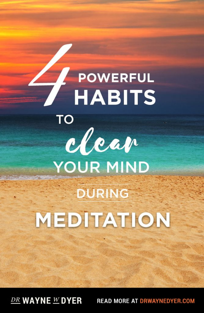4 Powerful Habits to Clear Your Mind During Meditation
